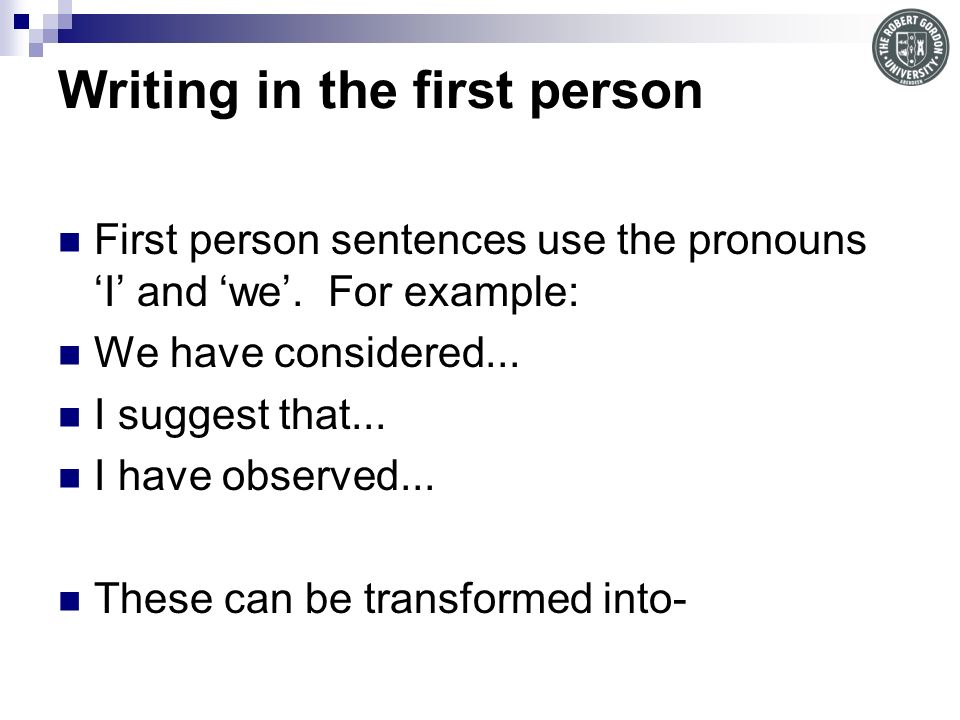 Writing in the first person First person sentences use the pronouns I and we.