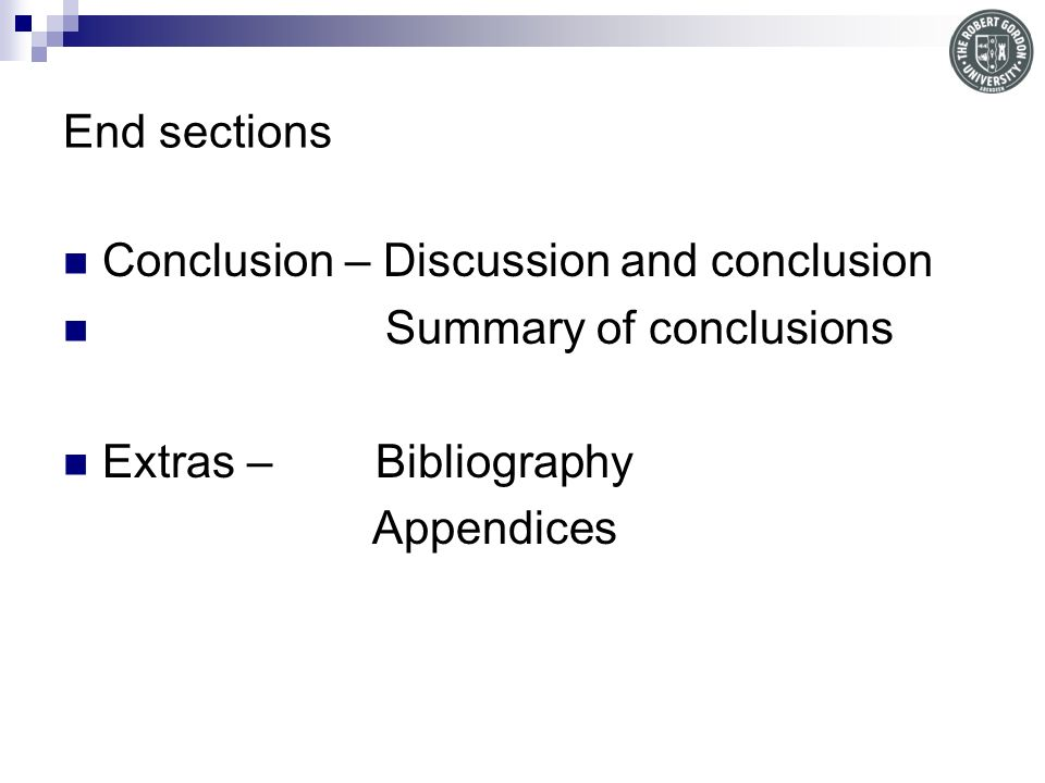 End sections Conclusion – Discussion and conclusion Summary of conclusions Extras – Bibliography Appendices
