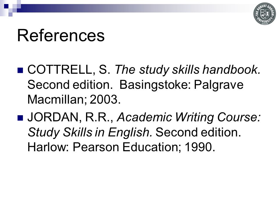 References COTTRELL, S.The study skills handbook.