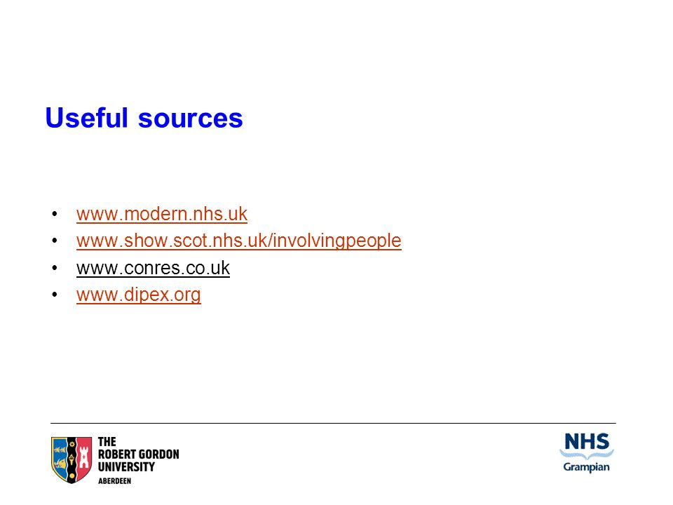 Useful sources www.modern.nhs.uk www.show.scot.nhs.uk/involvingpeople www.conres.co.uk www.dipex.org