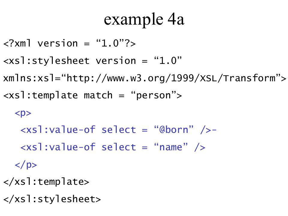 example 4a <xsl:stylesheet version = 1.0 xmlns:xsl=http://www.w3.org/1999/XSL/Transform> -