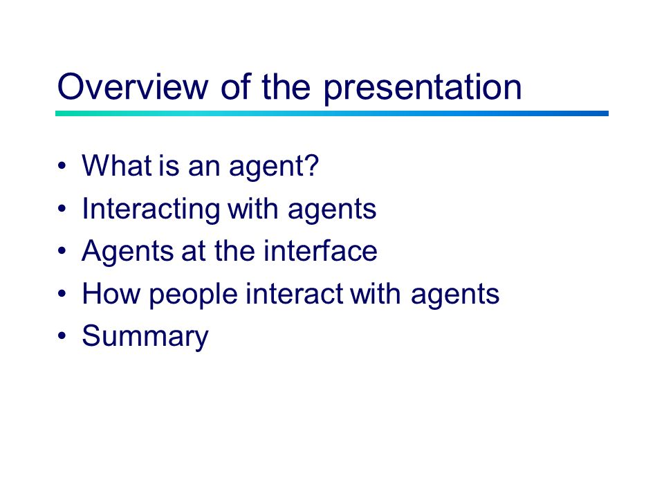 Overview of the presentation What is an agent.