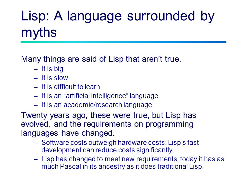 Lisp: A language surrounded by myths Many things are said of Lisp that arent true.
