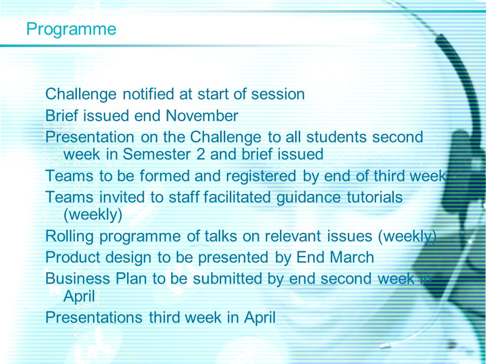 Programme Challenge notified at start of session Brief issued end November Presentation on the Challenge to all students second week in Semester 2 and