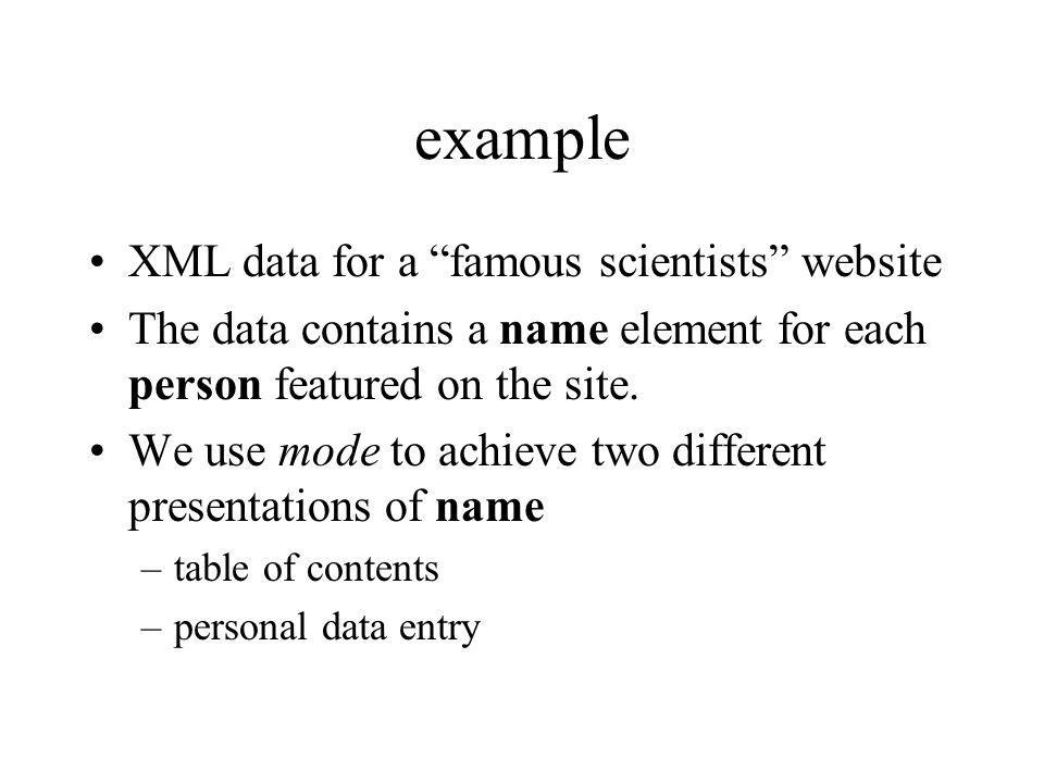 example XML data for a famous scientists website The data contains a name element for each person featured on the site. We use mode to achieve two dif