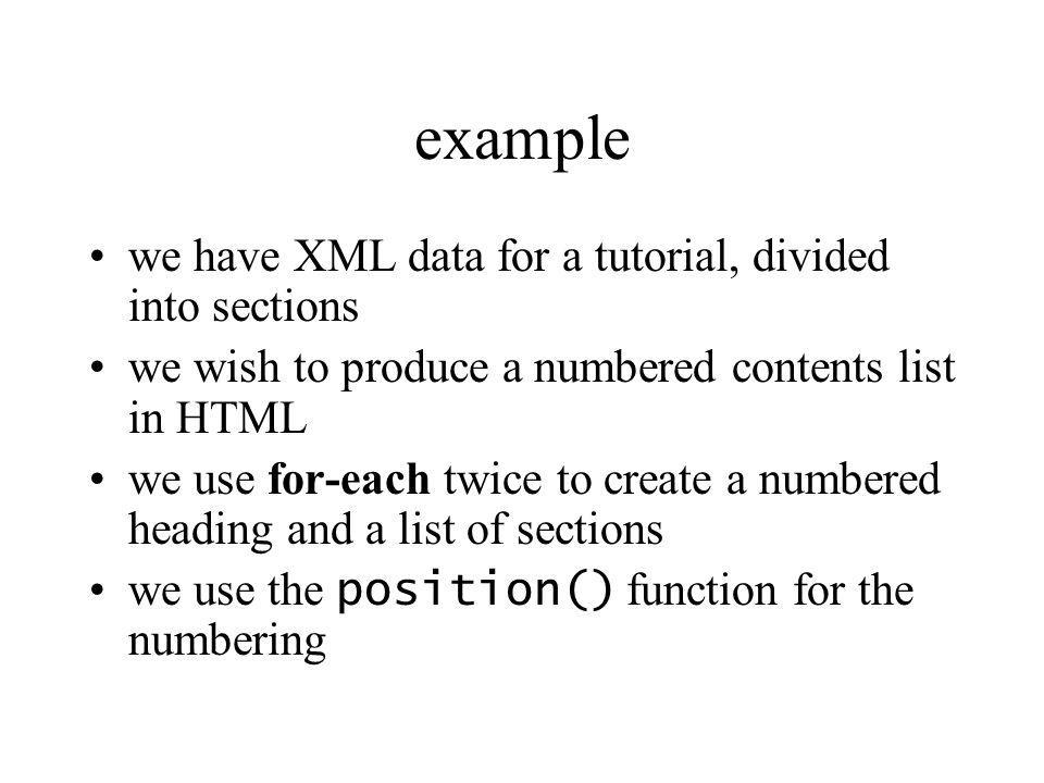 example we have XML data for a tutorial, divided into sections we wish to produce a numbered contents list in HTML we use for-each twice to create a n