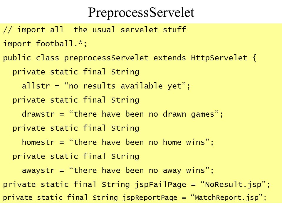 PreprocessServelet // import all the usual servelet stuff import football.*; public class preprocessServelet extends HttpServelet { private static fin