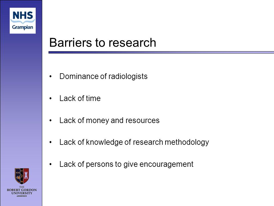 Barriers to research Dominance of radiologists Lack of time Lack of money and resources Lack of knowledge of research methodology Lack of persons to give encouragement