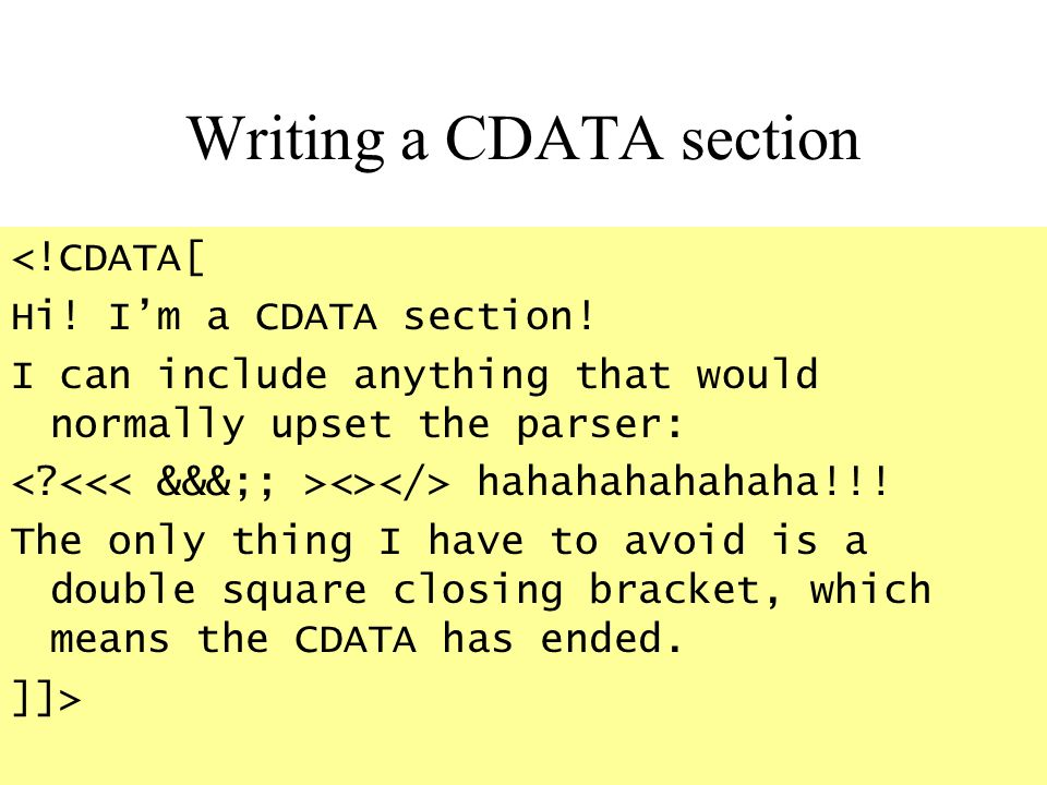 Writing a CDATA section <!CDATA[ Hi. Im a CDATA section.