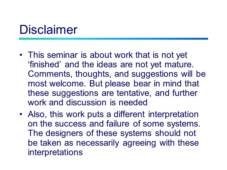 Disclaimer This seminar is about work that is not yet finished and the ideas are not yet mature.