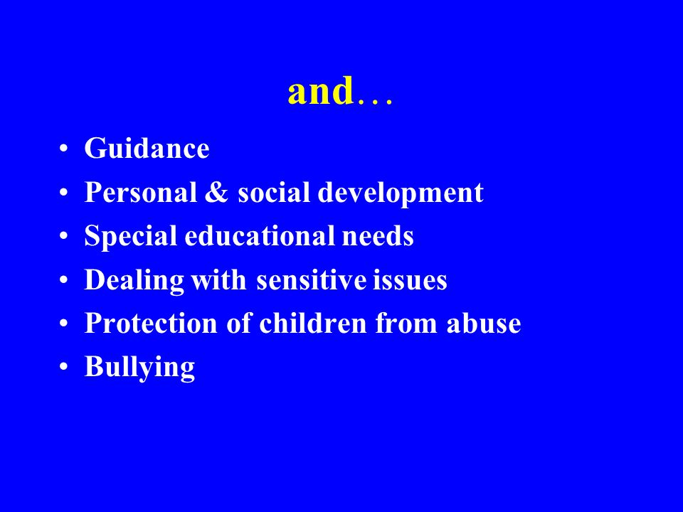and… Guidance Personal & social development Special educational needs Dealing with sensitive issues Protection of children from abuse Bullying