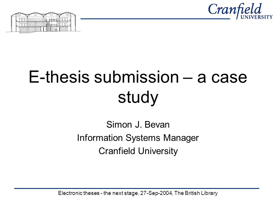 Electronic theses - the next stage, 27-Sep-2004, The British Library E-thesis submission – a case study Simon J.