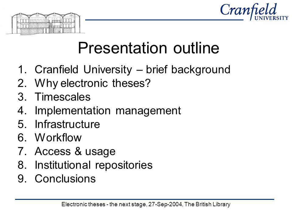 Electronic theses - the next stage, 27-Sep-2004, The British Library Presentation outline 1.Cranfield University – brief background 2.Why electronic theses.
