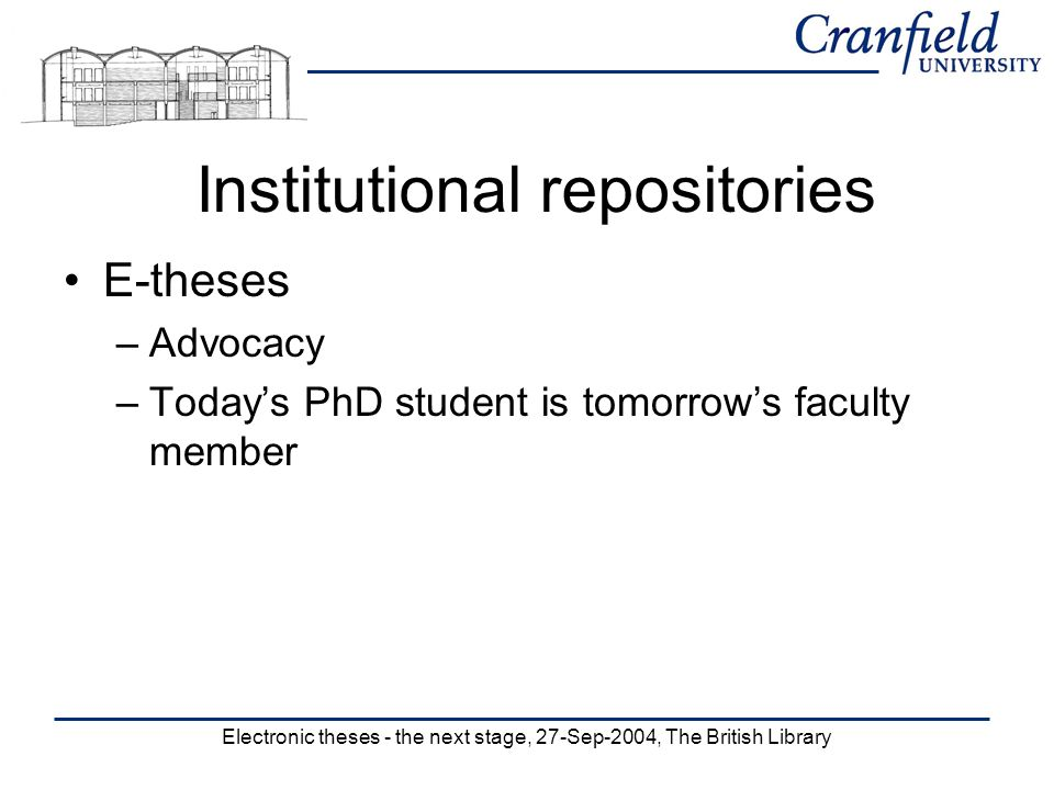 Institutional repositories E-theses –Advocacy –Todays PhD student is tomorrows faculty member