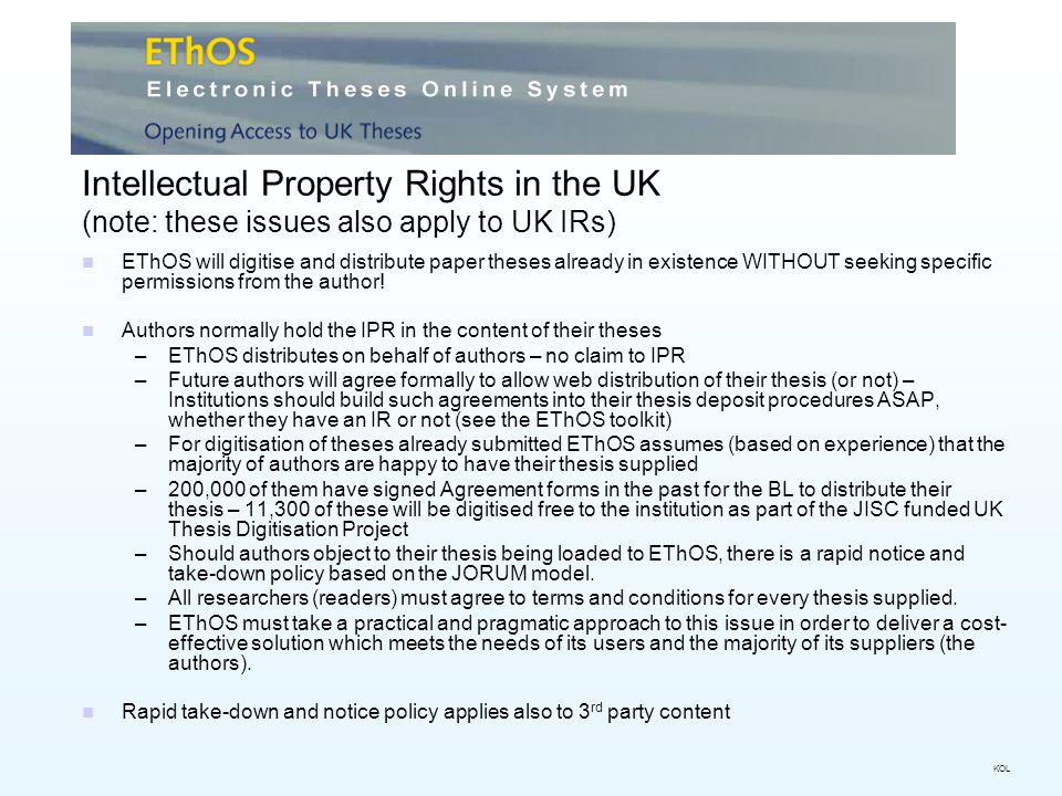 Intellectual Property Rights in the UK (note: these issues also apply to UK IRs) EThOS will digitise and distribute paper theses already in existence WITHOUT seeking specific permissions from the author.