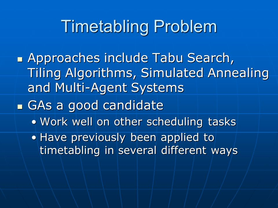 Timetabling Problem Approaches include Tabu Search, Tiling Algorithms, Simulated Annealing and Multi-Agent Systems Approaches include Tabu Search, Til