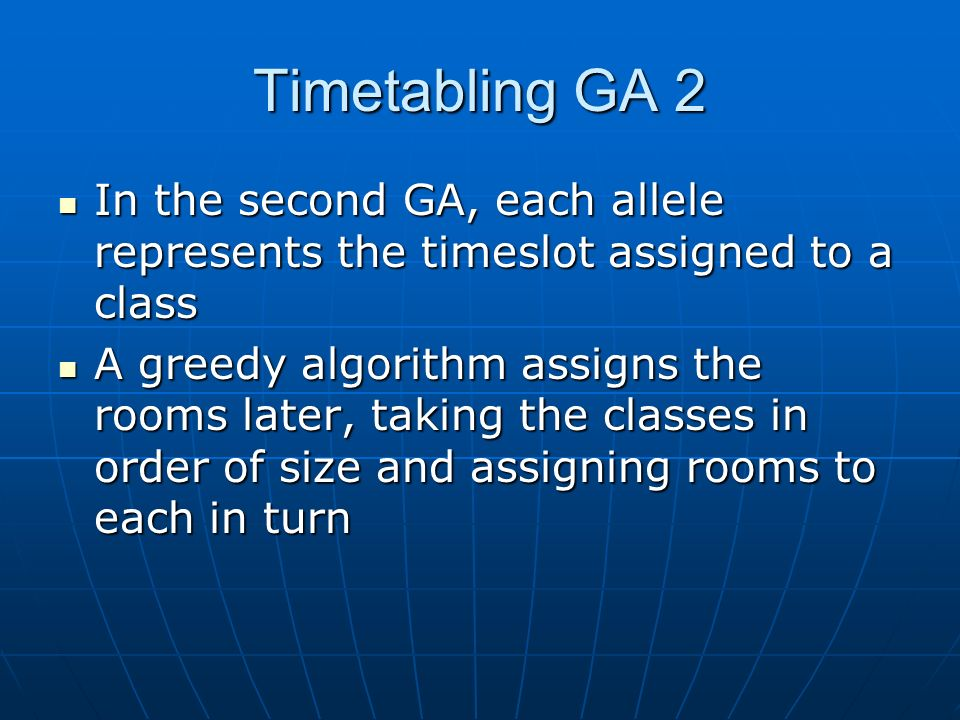 Timetabling GA 2 In the second GA, each allele represents the timeslot assigned to a class In the second GA, each allele represents the timeslot assig