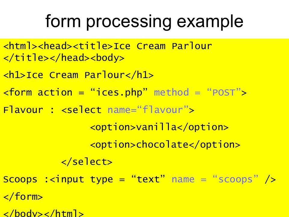 form processing example Ice Cream Parlour Flavour : vanilla chocolate Scoops :