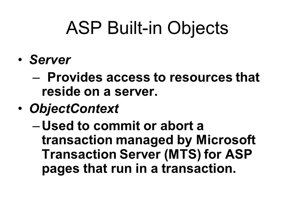 ASP Built-in Objects Server –Provides access to resources that reside on a server.