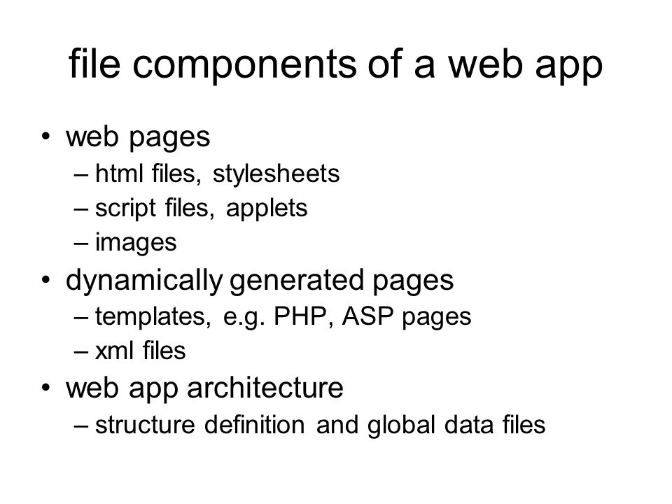 file components of a web app web pages –html files, stylesheets –script files, applets –images dynamically generated pages –templates, e.g.