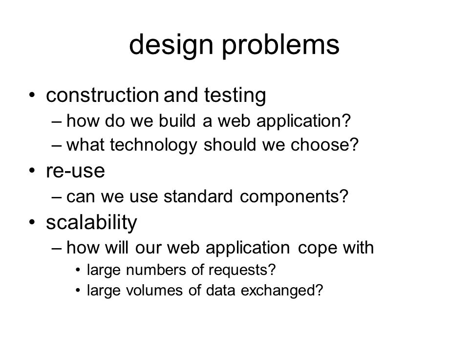 design problems construction and testing –how do we build a web application.