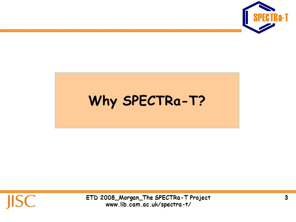 4ETD 2008_Morgan_The SPECTRa-T Project www.lib.cam.ac.uk/spectra-t/ theses should be semantic and interactive -Peter Murray-Rust (ETD 2007 keynote address)