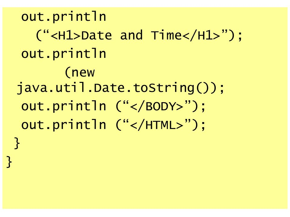 out.println ( Date and Time ); out.println (new java.util.Date.toString()); out.println ( ); }