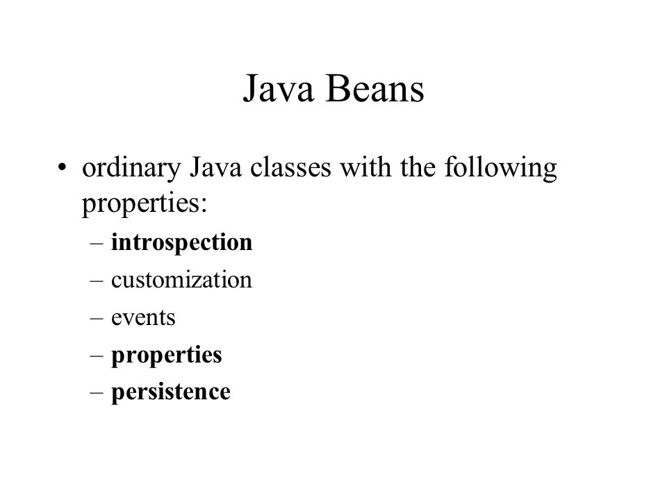 Java Beans ordinary Java classes with the following properties: –introspection –customization –events –properties –persistence