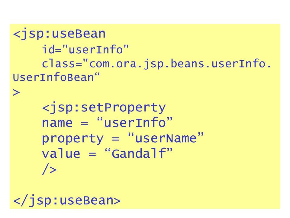 <jsp:useBean id= userInfo class= com.ora.jsp.beans.userInfo.