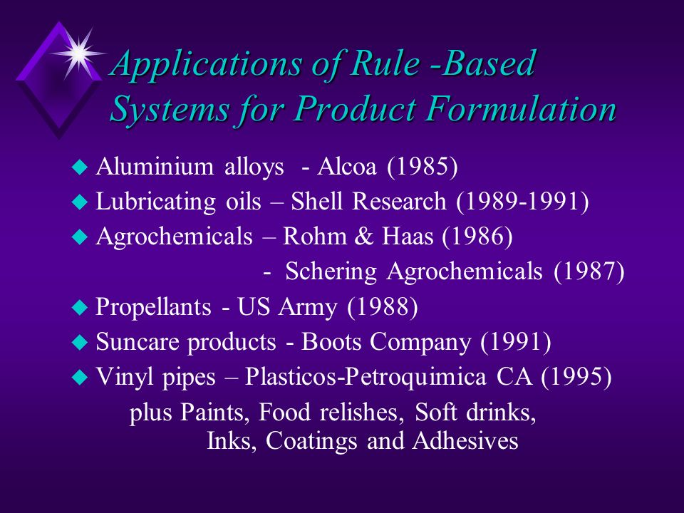 Applications of Rule -Based Systems for Product Formulation u Aluminium alloys - Alcoa (1985) u Lubricating oils – Shell Research (1989-1991) u Agroch