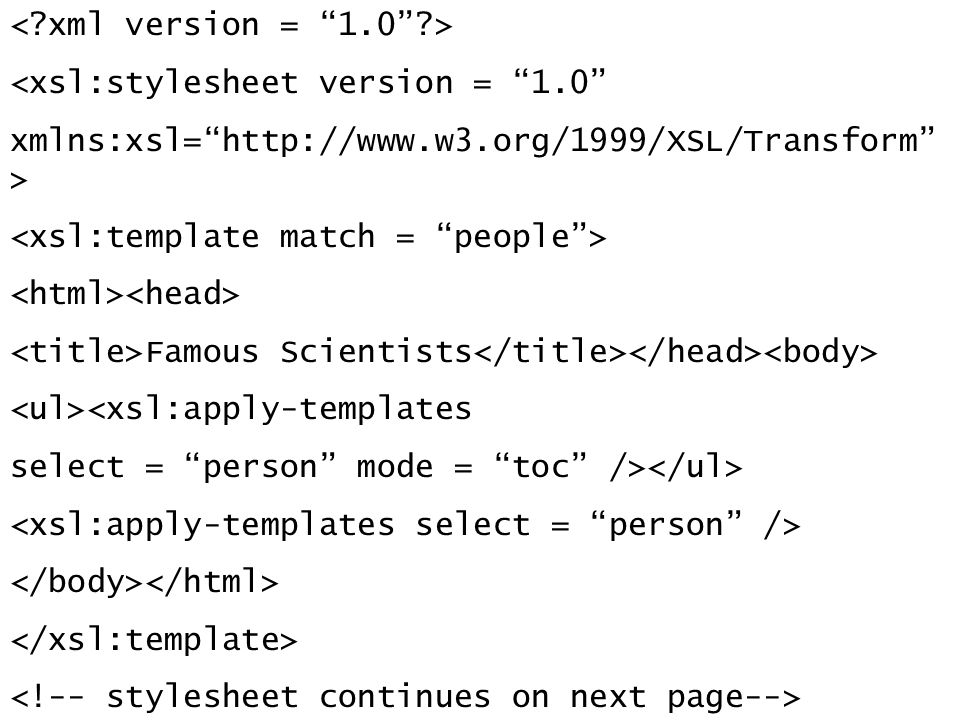 <xsl:stylesheet version = 1.0 xmlns:xsl=http://www.w3.org/1999/XSL/Transform > Famous Scientists <xsl:apply-templates select = person mode = toc />