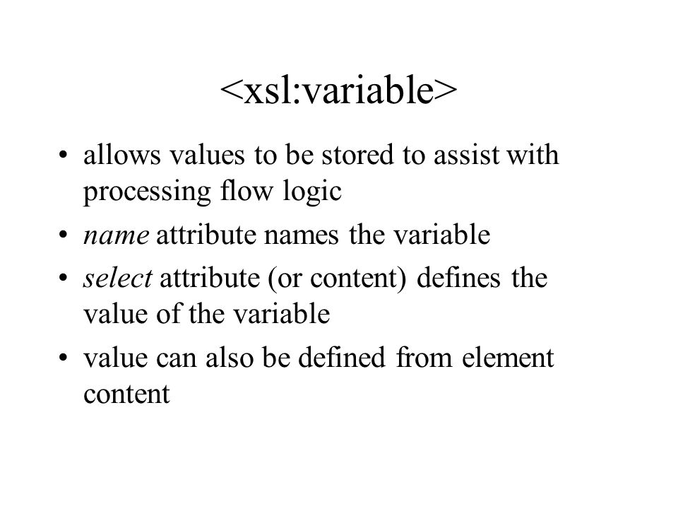 allows values to be stored to assist with processing flow logic name attribute names the variable select attribute (or content) defines the value of the variable value can also be defined from element content