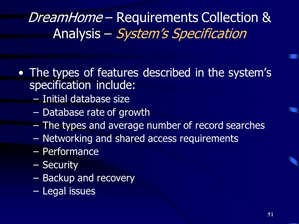 51 DreamHome – Requirements Collection & Analysis – Systems Specification The types of features described in the systems specification include: –Initi