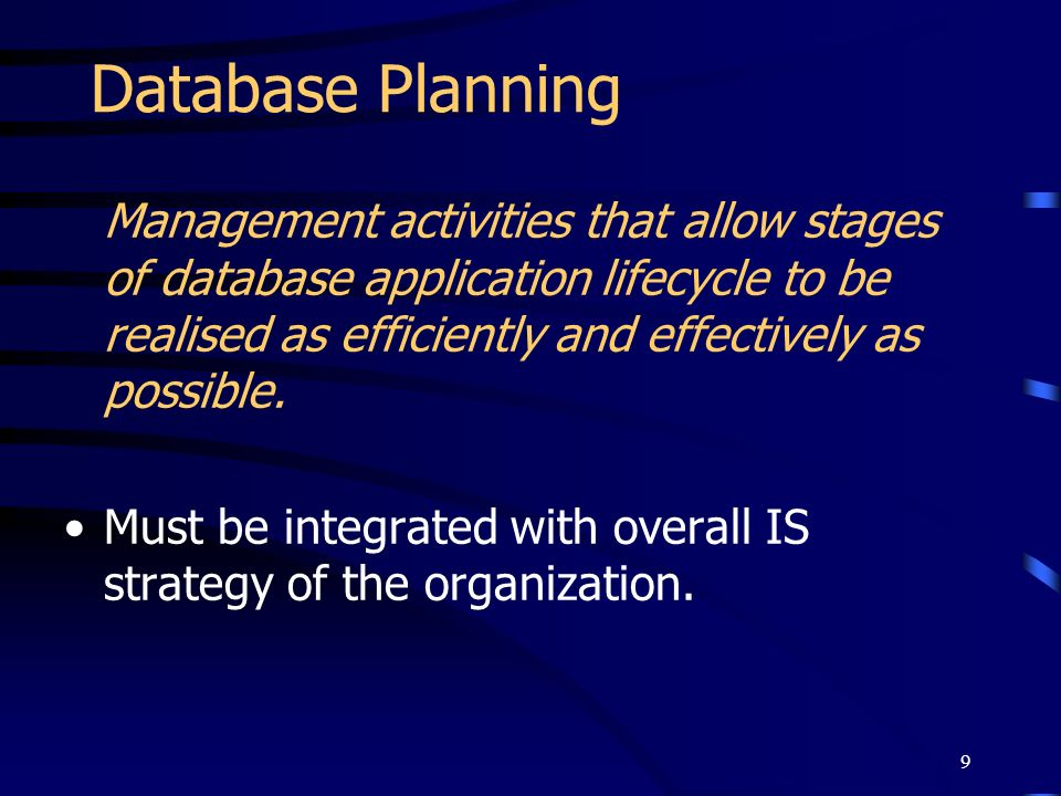 9 Database Planning Management activities that allow stages of database application lifecycle to be realised as efficiently and effectively as possibl