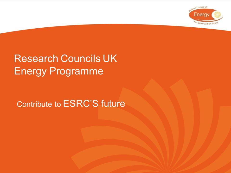 Research Councils UK Energy Programme Contribute to ESRCS future