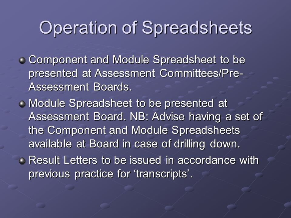 Operation of Spreadsheets Component and Module Spreadsheet to be presented at Assessment Committees/Pre- Assessment Boards. Module Spreadsheet to be p