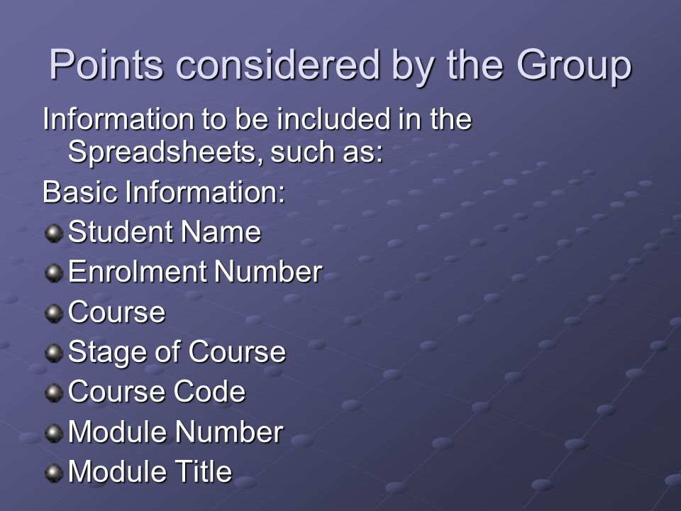 Points considered by the Group Information to be included in the Spreadsheets, such as: Basic Information: Student Name Enrolment Number Course Stage