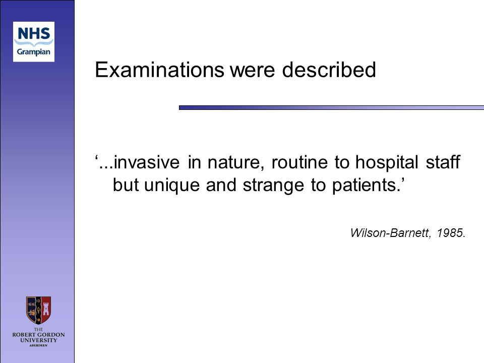 Examinations were described...invasive in nature, routine to hospital staff but unique and strange to patients.