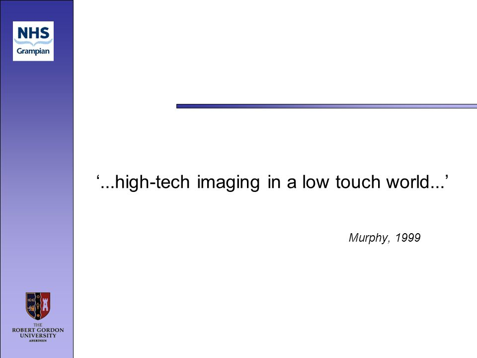 ...high-tech imaging in a low touch world... Murphy, 1999