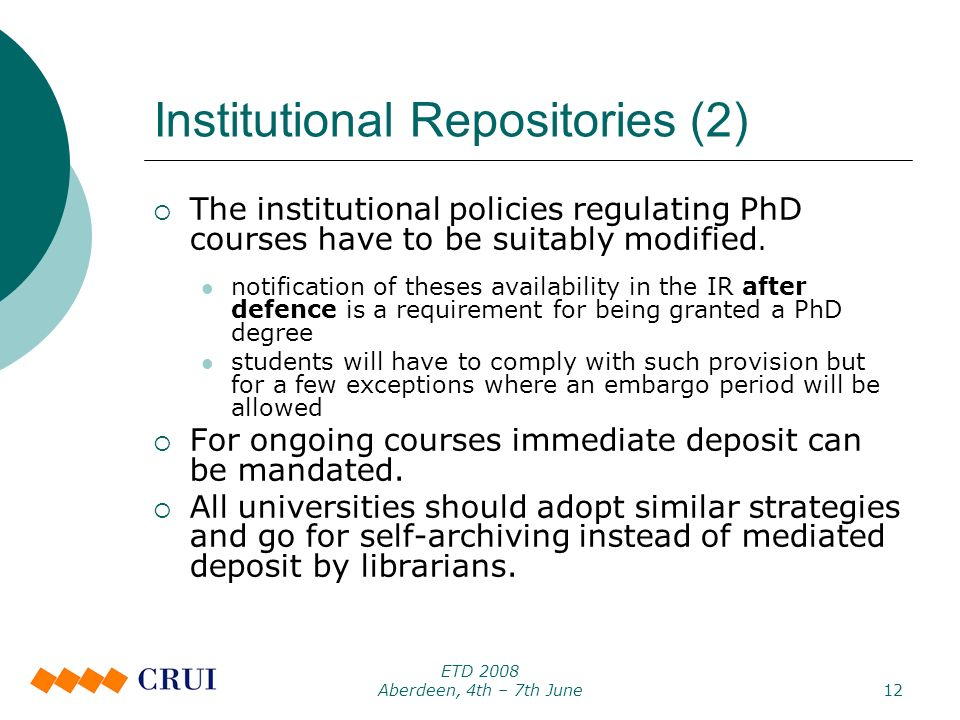 ETD 2008 Aberdeen, 4th – 7th June12 Institutional Repositories (2) The institutional policies regulating PhD courses have to be suitably modified.