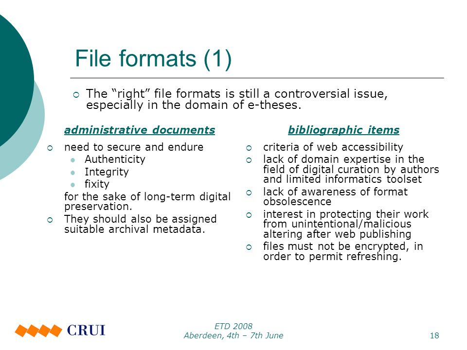 ETD 2008 Aberdeen, 4th – 7th June18 File formats (1) administrative documents need to secure and endure Authenticity Integrity fixity for the sake of long-term digital preservation.