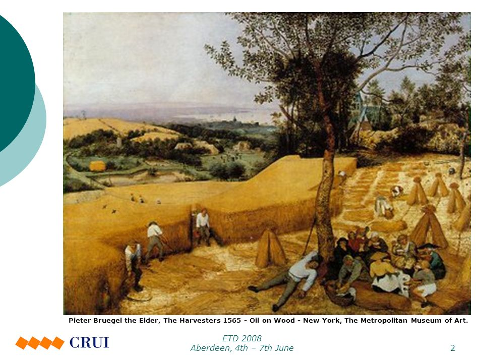 ETD 2008 Aberdeen, 4th – 7th June2 Pieter Bruegel the Elder, The Harvesters 1565 - Oil on Wood - New York, The Metropolitan Museum of Art.