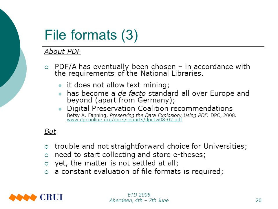 ETD 2008 Aberdeen, 4th – 7th June20 File formats (3) About PDF PDF/A has eventually been chosen – in accordance with the requirements of the National Libraries.