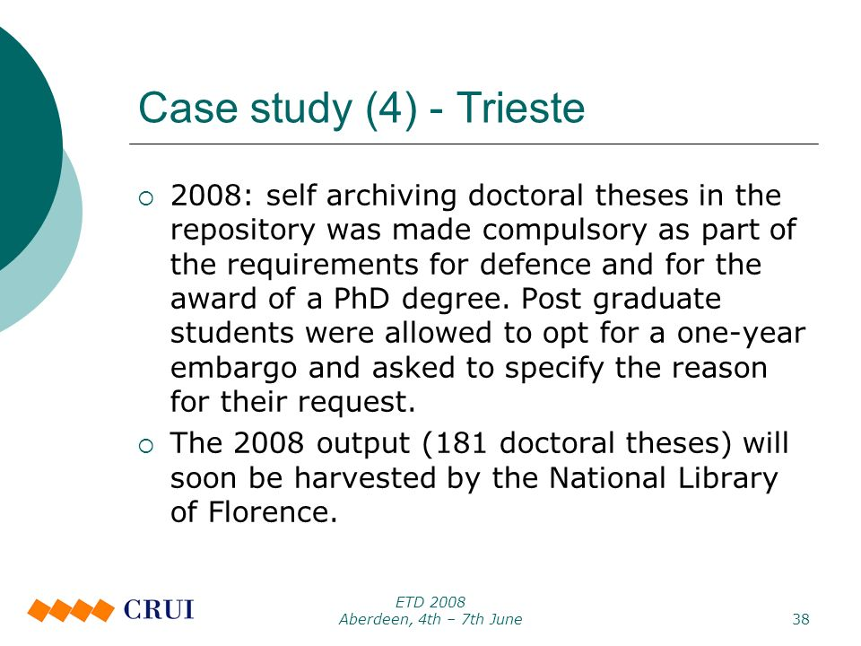 ETD 2008 Aberdeen, 4th – 7th June38 Case study (4) - Trieste 2008: self archiving doctoral theses in the repository was made compulsory as part of the requirements for defence and for the award of a PhD degree.