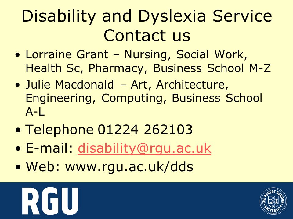 Disability and Dyslexia Service Contact us Lorraine Grant – Nursing, Social Work, Health Sc, Pharmacy, Business School M-Z Julie Macdonald – Art, Arch