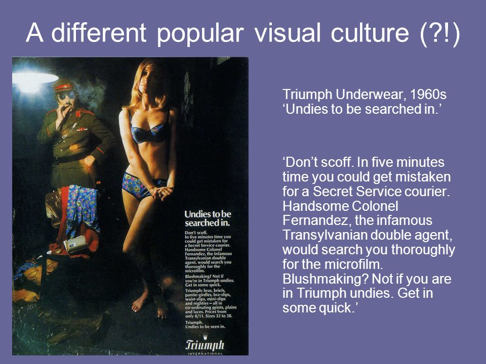 A different popular visual culture (?!) Triumph Underwear, 1960s Undies to be searched in. Dont scoff. In five minutes time you could get mistaken for
