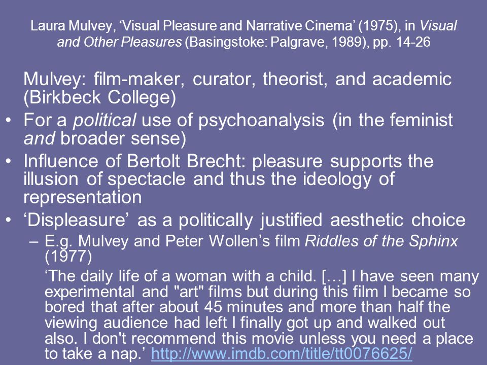 Laura Mulvey, Visual Pleasure and Narrative Cinema (1975), in Visual and Other Pleasures (Basingstoke: Palgrave, 1989), pp. 14-26 Mulvey: film-maker,