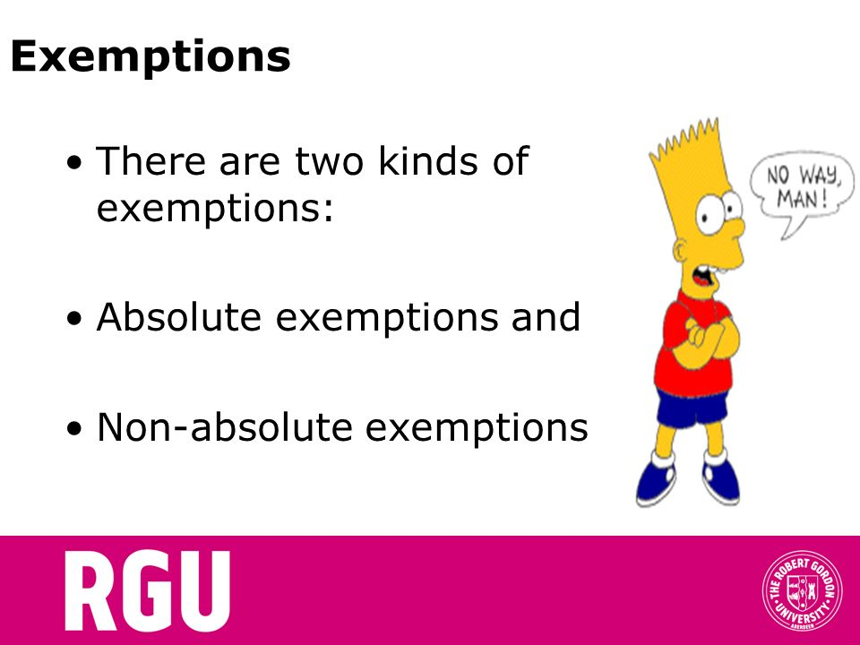 Exemptions There are two kinds of exemptions: Absolute exemptions and Non-absolute exemptions