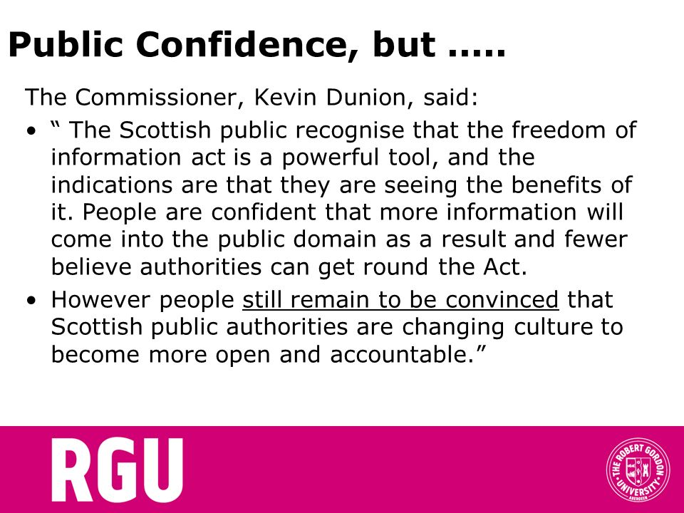 Public Confidence, but..... The Commissioner, Kevin Dunion, said: The Scottish public recognise that the freedom of information act is a powerful tool