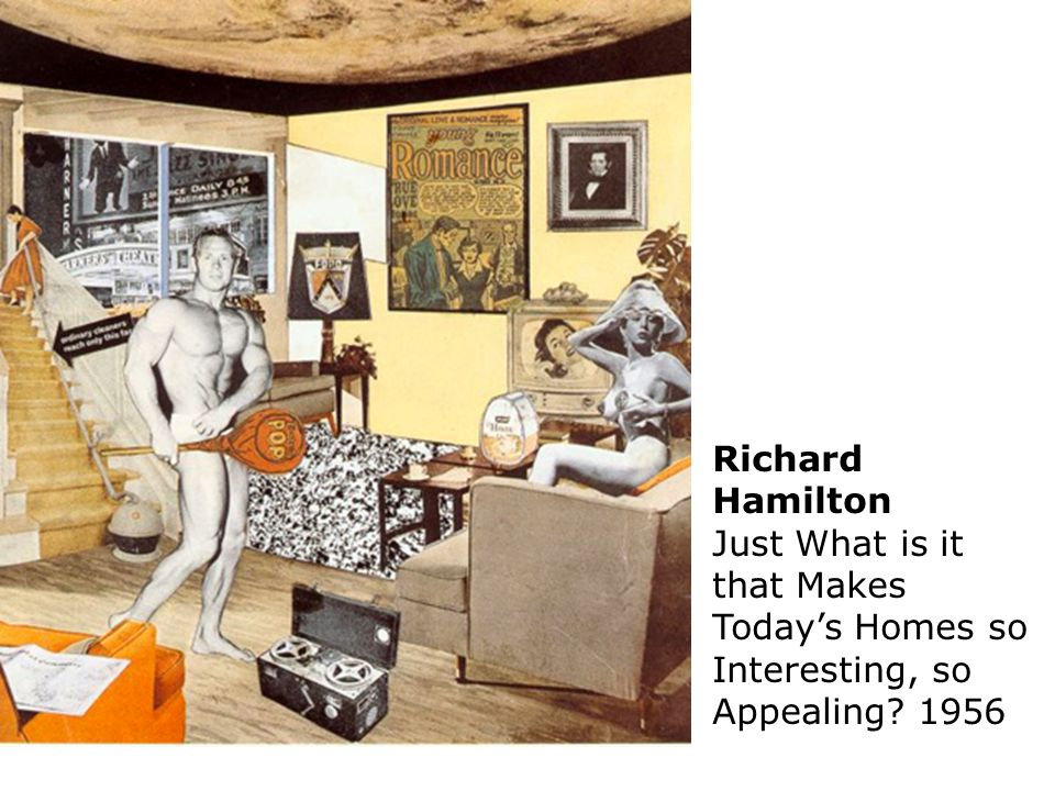 Richard Hamilton Just What is it that Makes Todays Homes so Interesting, so Appealing? 1956